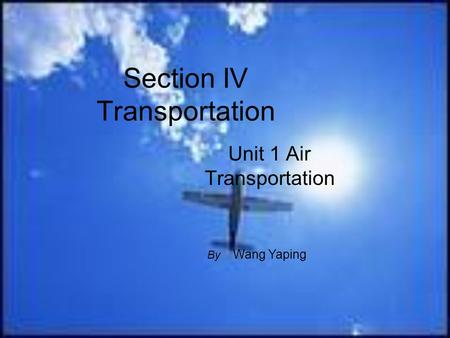 Section IV Transportation Unit 1 Air Transportation By Wang Yaping.