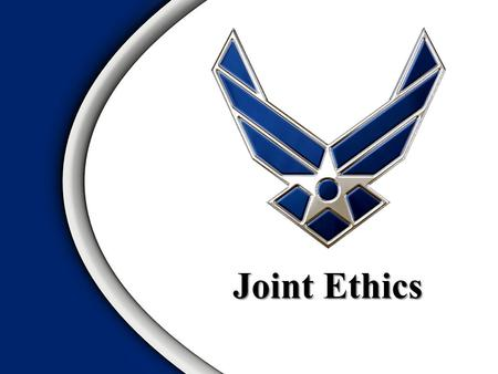 Joint Ethics. JER Background and Purpose JER General Policy and Duties Key Rules Joint Ethics Regulation Overview.