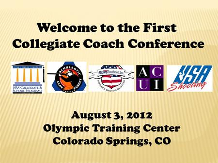 Welcome to the First Collegiate Coach Conference August 3, 2012 Olympic Training Center Colorado Springs, CO.