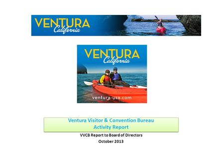 Ventura Visitor & Convention Bureau Activity Report VVCB Report to Board <strong>of</strong> Directors October 2013.