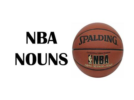 NBA NOUNS. NOUNS A noun is a word or a word group that is used to name a PERSON, a PLACE a THING or an IDEA.