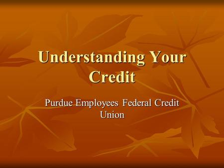 Understanding Your Credit Purdue Employees Federal Credit Union.