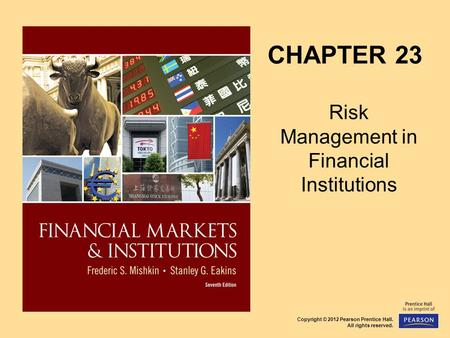 Copyright © 2012 Pearson Prentice Hall. All rights reserved. CHAPTER 23 Risk Management in Financial Institutions.
