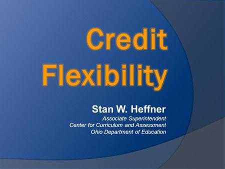 Stan W. Heffner Associate Superintendent Center for Curriculum and Assessment Ohio Department of Education.