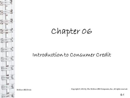 Chapter 06 Introduction to Consumer Credit McGraw-Hill/Irwin Copyright © 2012 by The McGraw-Hill Companies, Inc. All rights reserved. 6-1.