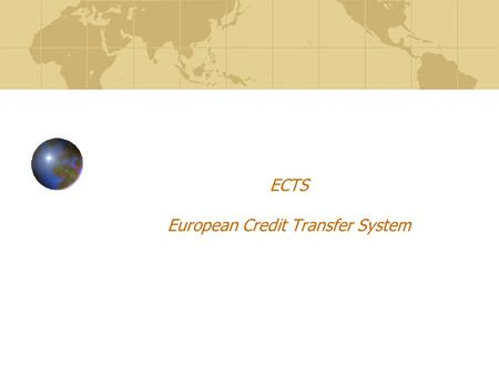 ECTS European Credit Transfer System. ECTS INTRODUCTION Move without obstacles: recognition of studies and diplomas European Credit Transfer System ECTS.