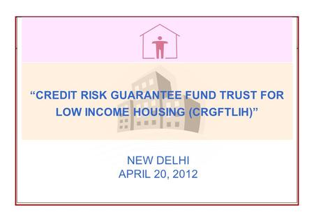 """CREDIT RISK GUARANTEE FUND TRUST FOR LOW INCOME HOUSING (CRGFTLIH)"""