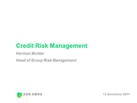 Credit Risk Management Herman Mulder Head of Group Risk Management 12 November 2001.