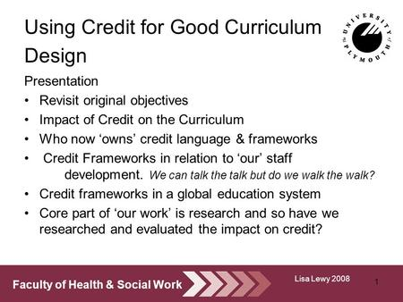 Faculty of Health & Social Work Using Credit for Good Curriculum Design Presentation Revisit original objectives Impact of Credit on the Curriculum Who.