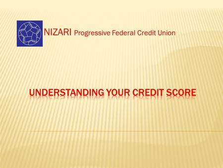NIZARI Progressive Federal Credit Union. What is a credit score? Financial payment profile Fair Isaac Corporation (FICO) 300 to 850 – the higher, the.