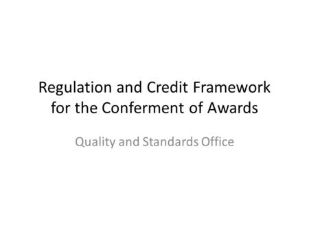 Regulation and Credit Framework for the Conferment of Awards Quality and Standards Office.