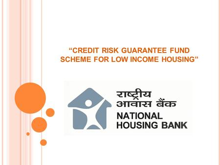 CREDIT RISK GUARANTEE FUND SCHEME FOR LOW INCOME HOUSING.