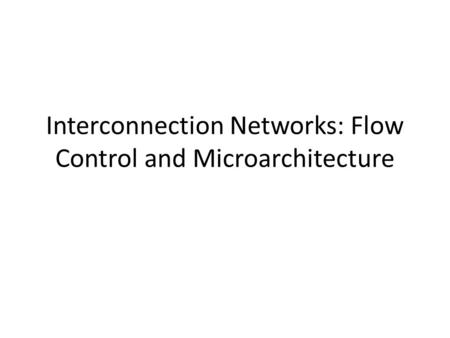 Interconnection Networks: Flow Control and Microarchitecture.