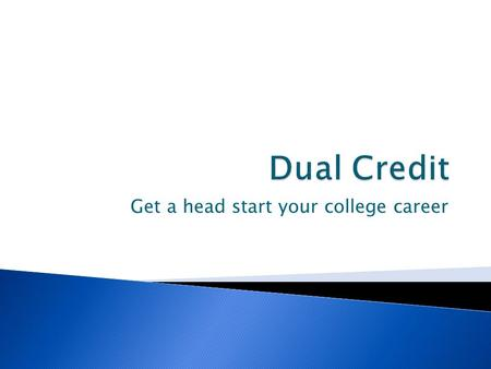 Get a head start your college career. What is dual credit? What is the difference between high school and college credit? Why should I take dual credit?