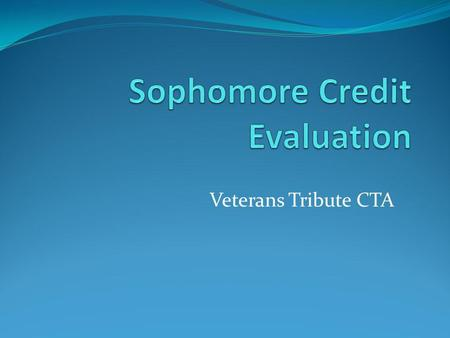 Veterans Tribute CTA. Clark County School District Graduation Requirements Standard Diploma English4 credits Math (Alg 1)3 credits Science2 credits World.