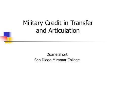 Duane Short San Diego Miramar College Military Credit in Transfer and Articulation.