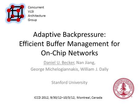 Adaptive Backpressure: Efficient Buffer Management for On-Chip Networks Daniel U. Becker, Nan Jiang, George Michelogiannakis, William J. Dally Stanford.
