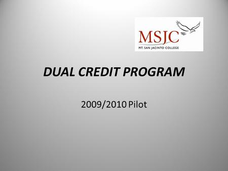 DUAL CREDIT PROGRAM 2009/2010 Pilot. Dual-Credit Objectives Develop a model that is highly coordinated and can be duplicated Create access for high school.