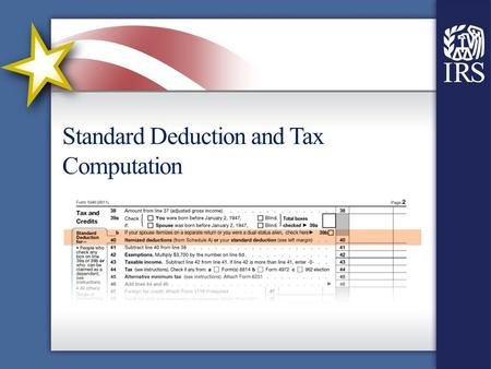 Standard Deduction and Tax Computation. Line 40 – Standard Deduction Use interview techniques and other tools to determine if the standard deduction or.