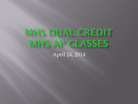 April 24, 2014. Overview of dual credit and AP Dual credit student eligibility Fees/tuition and payment process Fringe Benefits of dual credit Transferring.