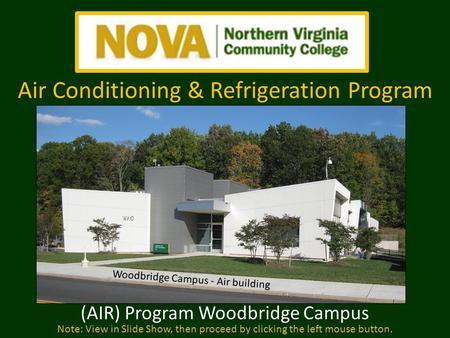 (AIR) Program Woodbridge Campus Note: View in Slide Show, then proceed by clicking the left mouse button. Woodbridge Campus - Air building Air Conditioning.