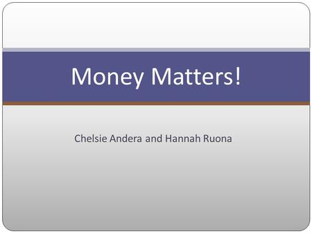 Chelsie Andera and Hannah Ruona Money Matters!. Budgeting.