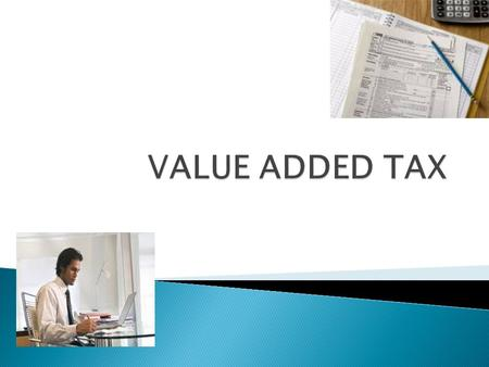 Value Added Tax(VAT) is a tax on value added by any economic activity(like manufacturing, retailing etc.) VAT is collected in stages on transactions involving.