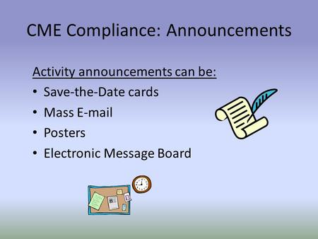 Activity announcements can be: Save-the-Date cards Mass E-mail Posters Electronic Message Board CME Compliance: Announcements.