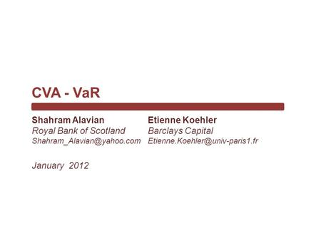 Etienne Koehler Barclays Capital CVA - VaR January 2012 Shahram Alavian Royal Bank of Scotland