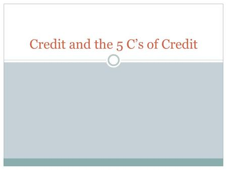 Credit and the 5 Cs of Credit. What is credit? Credit Trust given to another person for future payment of a loan, credit card balance, etc. Creditor A.