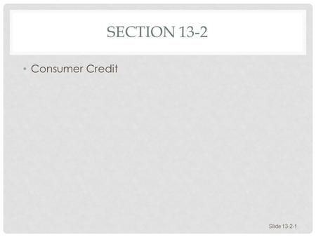 Section 13-2 Consumer Credit.