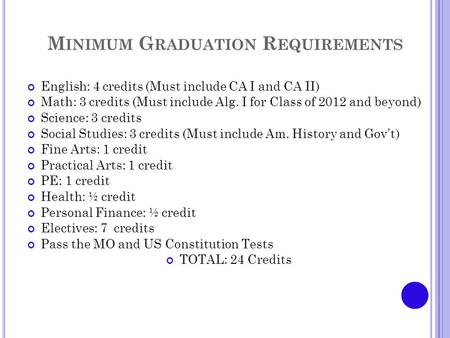 M INIMUM G RADUATION R EQUIREMENTS English: 4 credits (Must include CA I and CA II) Math: 3 credits (Must include Alg. I for Class of 2012 and beyond)