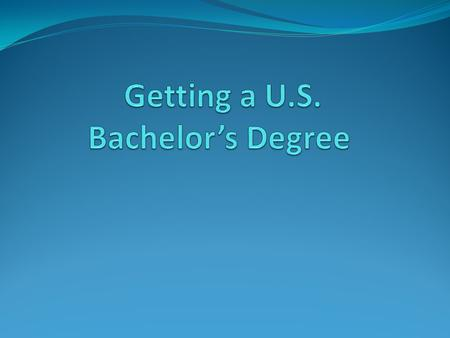 Introduction: Credit Hours Credit hours needed for a bachelor degree in the United States are similar throughout the country. The most common degrees.