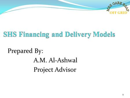 Prepared By: A.M. Al-Ashwal Project Advisor OFF GRID 1.