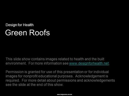 Www.designcenter.umn.edu Green Roofs Design for Health This slide show contains images related to health and the built environment. For more information.