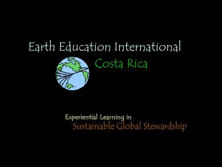 Earth Education International Costa Rica Experiential Learning in Sustainable Global Stewardship.