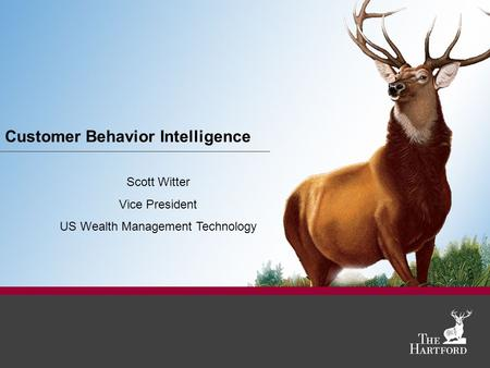 Customer Behavior Intelligence Scott Witter Vice President US Wealth Management Technology.