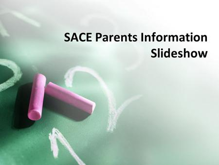 SACE Parents Information Slideshow. The South Australian Certificate of Education A qualification awarded to students who successfully complete their.