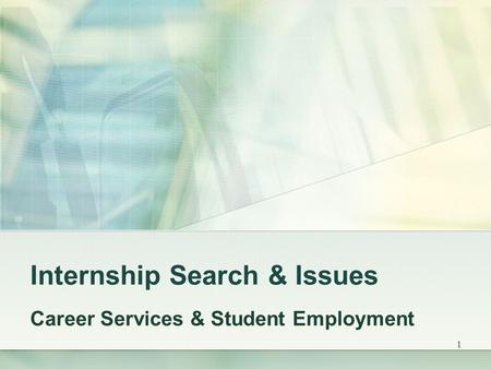 1 Internship Search & Issues Career Services & Student Employment.