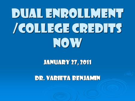 DUAL ENROLLMENT /COLLEGE CREDITS NOW