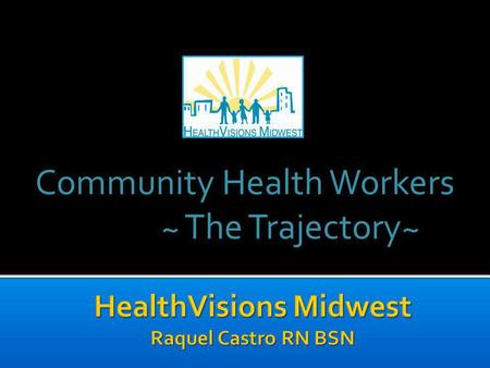 Community Health Workers ~ The Trajectory~ ~ The Trajectory~
