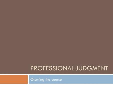 PROFESSIONAL JUDGMENT Charting the course. Professional Judgment - Definition A Financial Aid Officers discretion to adjust a students reported information.