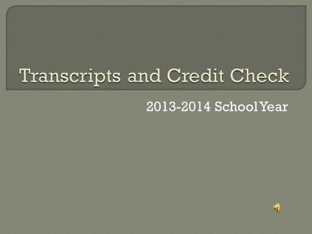 2013-2014 School Year Students, check your transcript carefully for errors. Examples are: Missing summer school class Wrong credit assigned to a course.