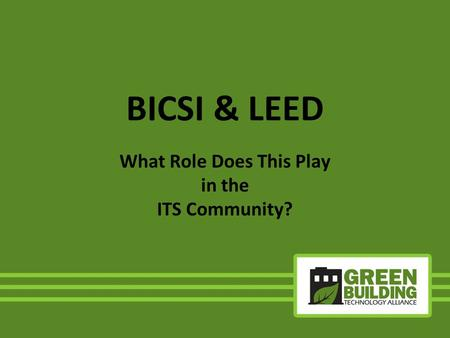 BICSI & LEED What Role Does This Play in the ITS Community?