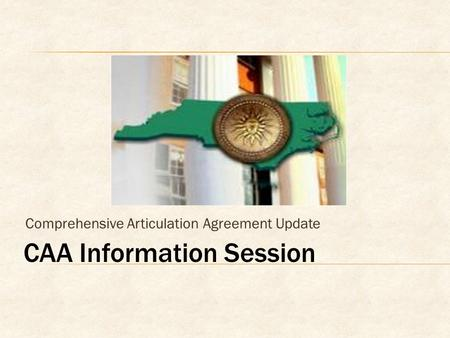CAA Information Session Comprehensive Articulation Agreement Update.