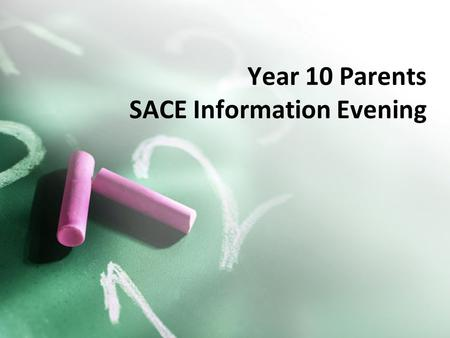 Year 10 Parents SACE Information Evening. The South Australian Certificate of Education A qualification awarded to students who successfully complete.
