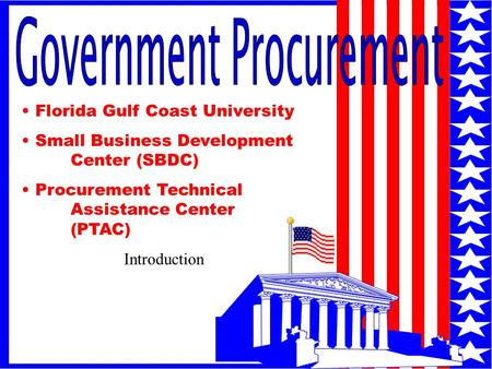 1 Florida Gulf Coast University Small Business Development Center (SBDC) Procurement Technical Assistance Center (PTAC) Introduction.