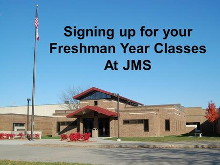 Signing up for your Freshman Year Classes At JMS.