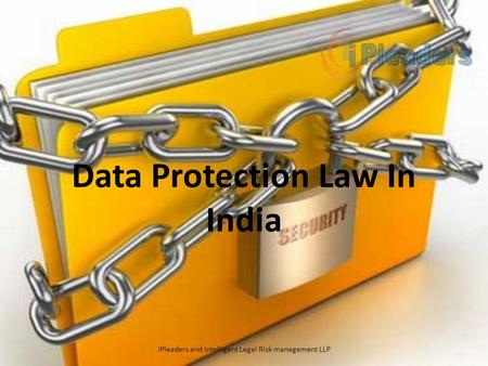 Data Protection Law In India iPleaders and Intelligent Legal Risk management LLP.
