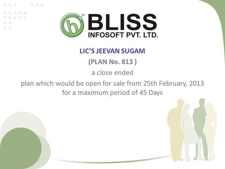 LICS JEEVAN SUGAM (PLAN No. 813 ) a close ended plan which would be open for sale from 25th February, 2013 for a maximum period of 45 Days.